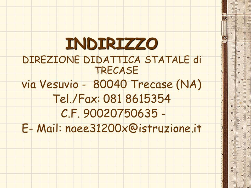 INDIRIZZO DIREZIONE DIDATTICA STATALE di TRECASE via Vesuvio - 80040 Trecase (NA) Tel./Fax: 081 8615354 C.F. 90020750635 - E- Mail: naee31200x@istruzi