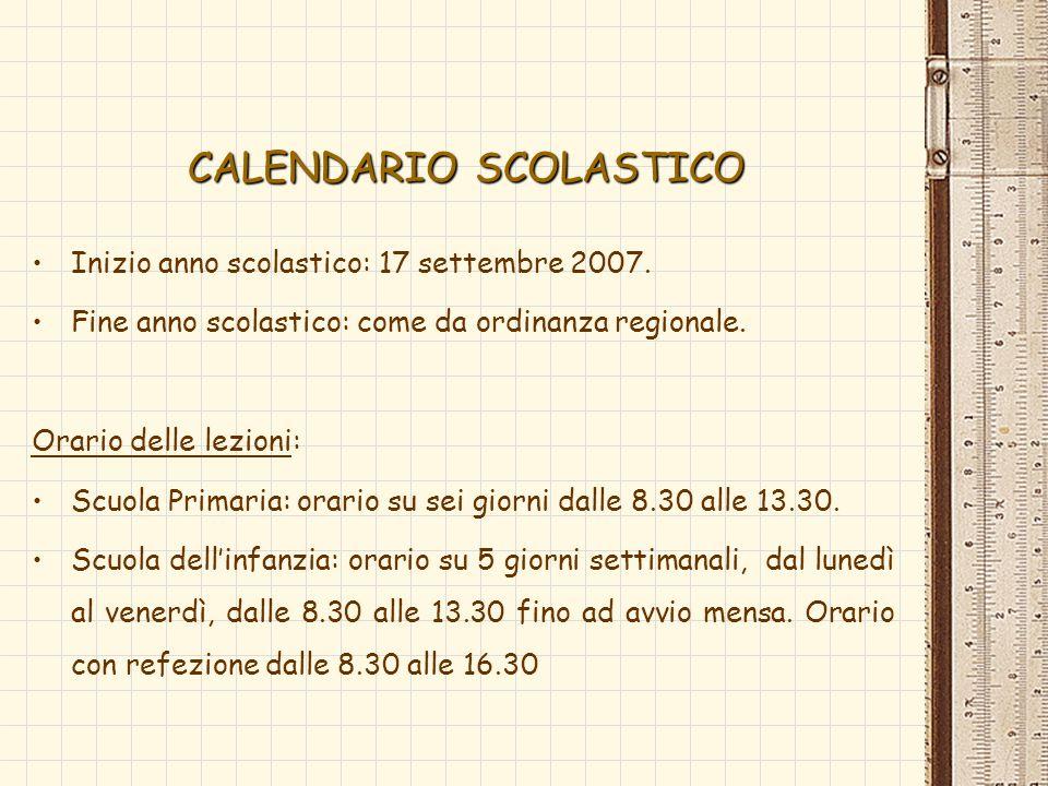 CALENDARIO SCOLASTICO Inizio anno scolastico: 17 settembre 2007. Fine anno scolastico: come da ordinanza regionale. Orario delle lezioni: Scuola Prima