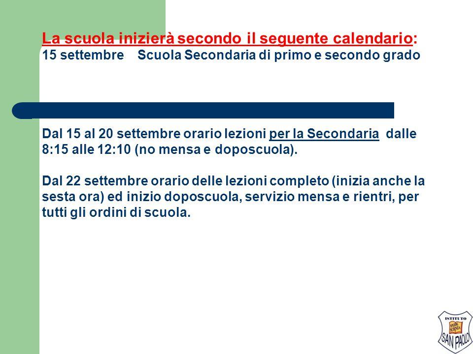 La scuola inizierà secondo il seguente calendario: 15 settembre Scuola Secondaria di primo e secondo grado Dal 15 al 20 settembre orario lezioni per l
