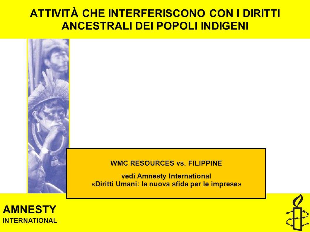 ATTIVITÀ CHE INTERFERISCONO CON I DIRITTI ANCESTRALI DEI POPOLI INDIGENI AMNESTY INTERNATIONAL WMC RESOURCES vs.