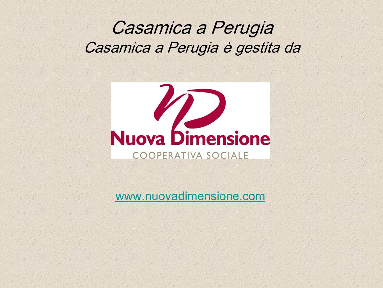 Casamica a Perugia Casamica a Perugia è gestita da www.nuovadimensione.com