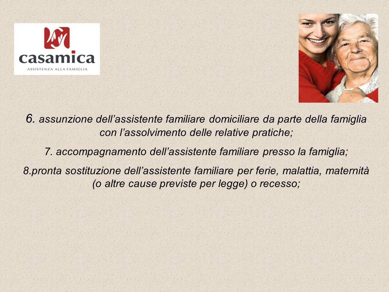 6. assunzione dell'assistente familiare domiciliare da parte della famiglia con l'assolvimento delle relative pratiche; 7. accompagnamento dell'assist