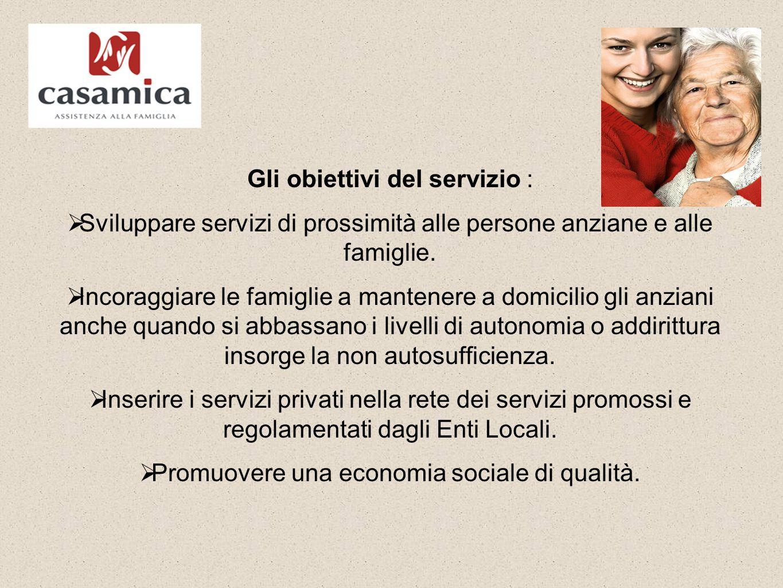 Gli obiettivi del servizio :  Sviluppare servizi di prossimità alle persone anziane e alle famiglie.