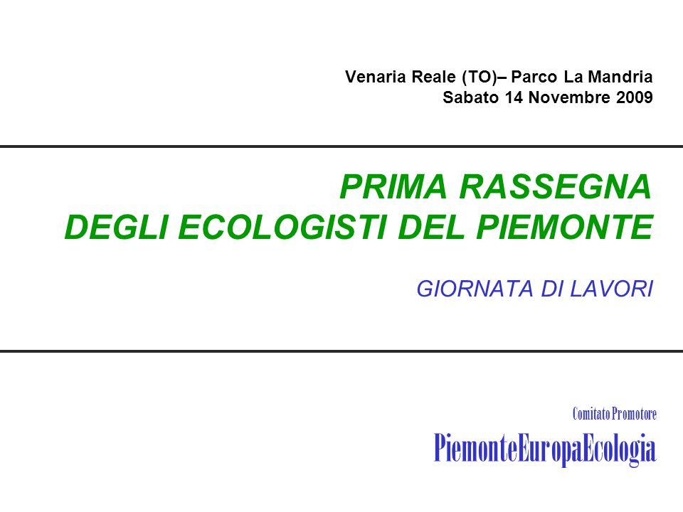 PRIMA RASSEGNA DEGLI ECOLOGISTI DEL PIEMONTE GIORNATA DI LAVORI Venaria Reale (TO)– Parco La Mandria Sabato 14 Novembre 2009 Comitato Promotore Piemon