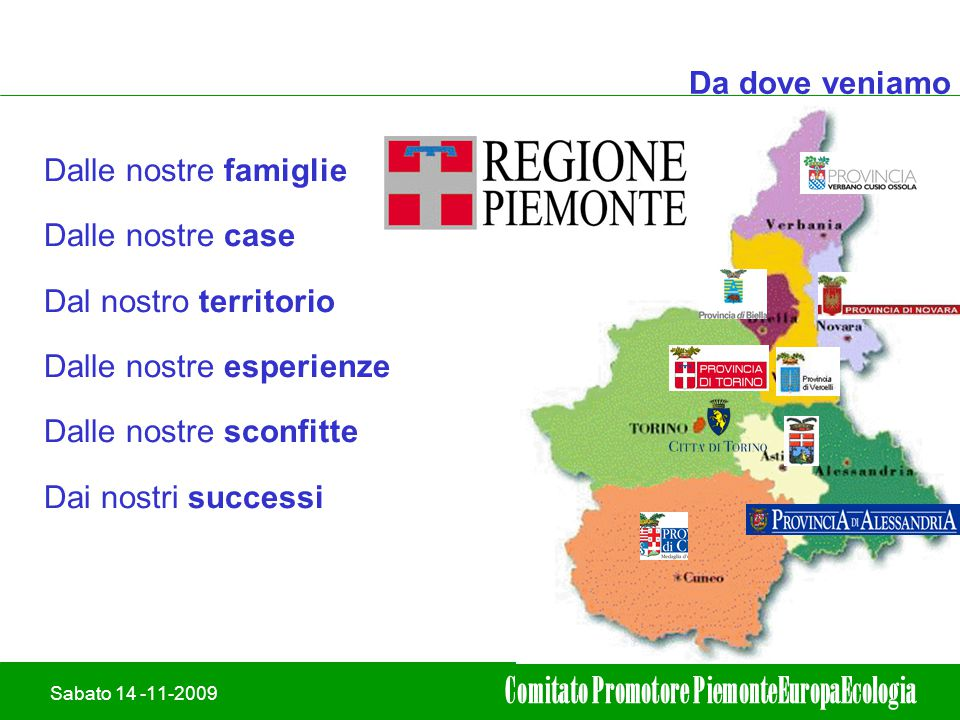 19/02/2008Adriano leli 4 Sabato 14 -11-2009 Comitato Promotore PiemonteEuropaEcologia Da dove veniamo Dalle nostre famiglie Dalle nostre case Dal nost