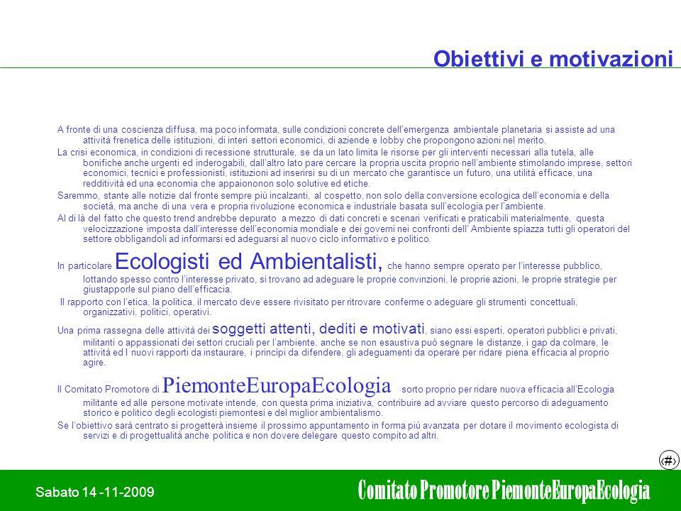 19/02/2008Adriano leli 7 Sabato 14 -11-2009 Comitato Promotore PiemonteEuropaEcologia Obiettivi e motivazioni A fronte di una coscienza diffusa, ma po