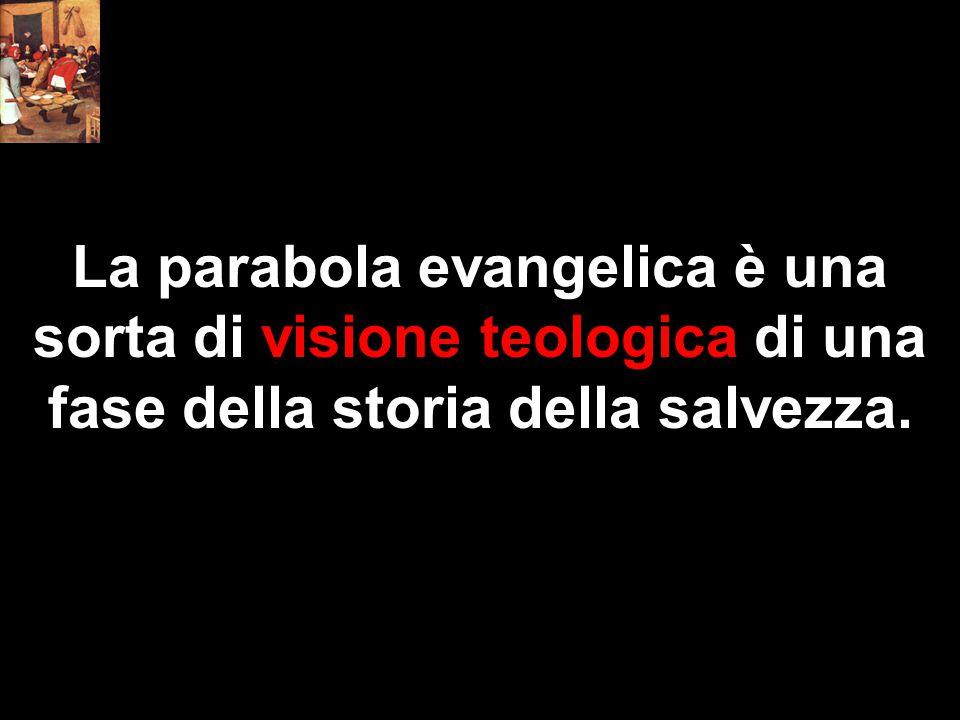 La parabola evangelica è una sorta di visione teologica di una fase della storia della salvezza.