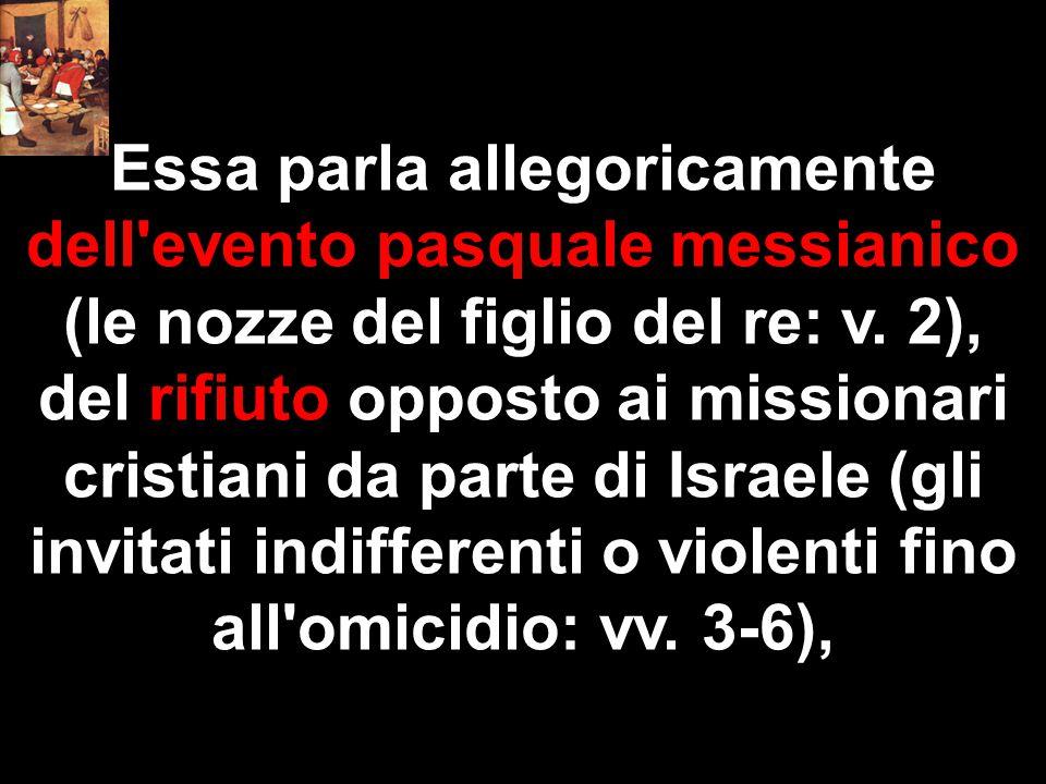 Essa parla allegoricamente dell'evento pasquale messianico (le nozze del figlio del re: v. 2), del rifiuto opposto ai missionari cristiani da parte di
