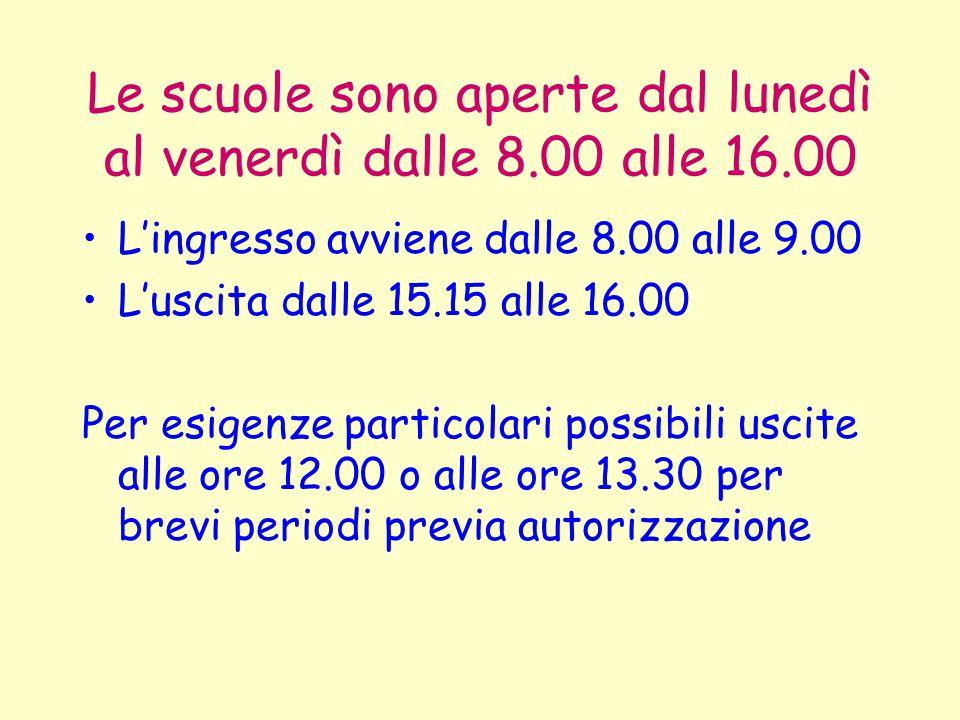 Le scuole sono aperte dal lunedì al venerdì dalle 8.00 alle 16.00 L'ingresso avviene dalle 8.00 alle 9.00 L'uscita dalle 15.15 alle 16.00 Per esigenze