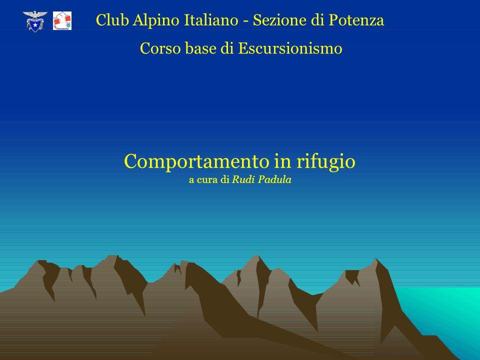 Comportamento in rifugio a cura di Rudi Padula Club Alpino Italiano - Sezione di Potenza Corso base di Escursionismo