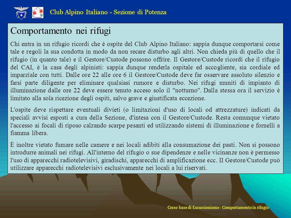 Club Alpino Italiano - Sezione di Potenza Comportamento nei rifugi Chi entra in un rifugio ricordi che è ospite del Club Alpino Italiano: sappia dunqu