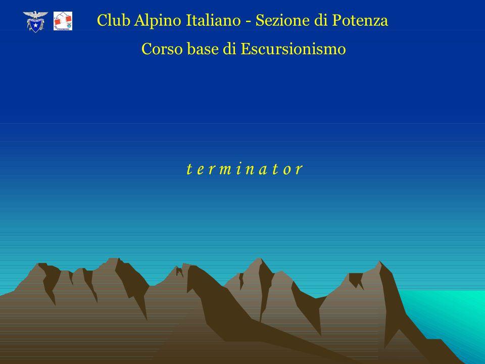 t e r m i n a t o r Club Alpino Italiano - Sezione di Potenza Corso base di Escursionismo