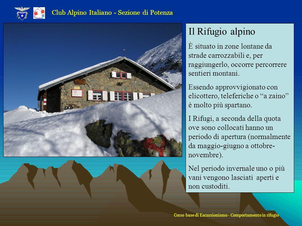 Il Rifugio alpino È situato in zone lontane da strade carrozzabili e, per raggiungerlo, occorre percorrere sentieri montani. Essendo approvvigionato c