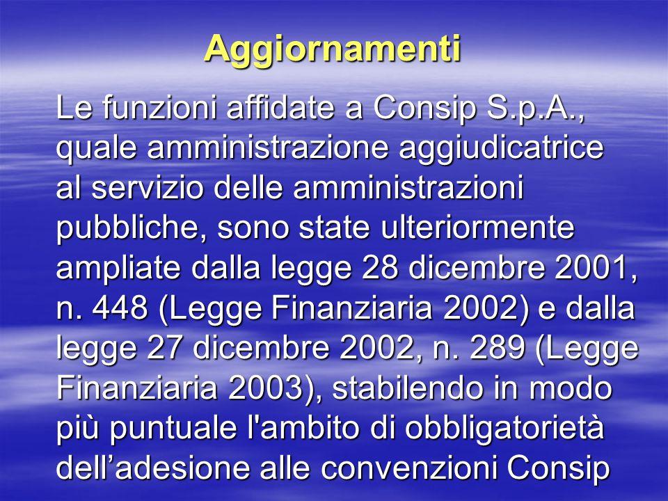 Aggiornamenti Le funzioni affidate a Consip S.p.A., quale amministrazione aggiudicatrice al servizio delle amministrazioni pubbliche, sono state ulteriormente ampliate dalla legge 28 dicembre 2001, n.