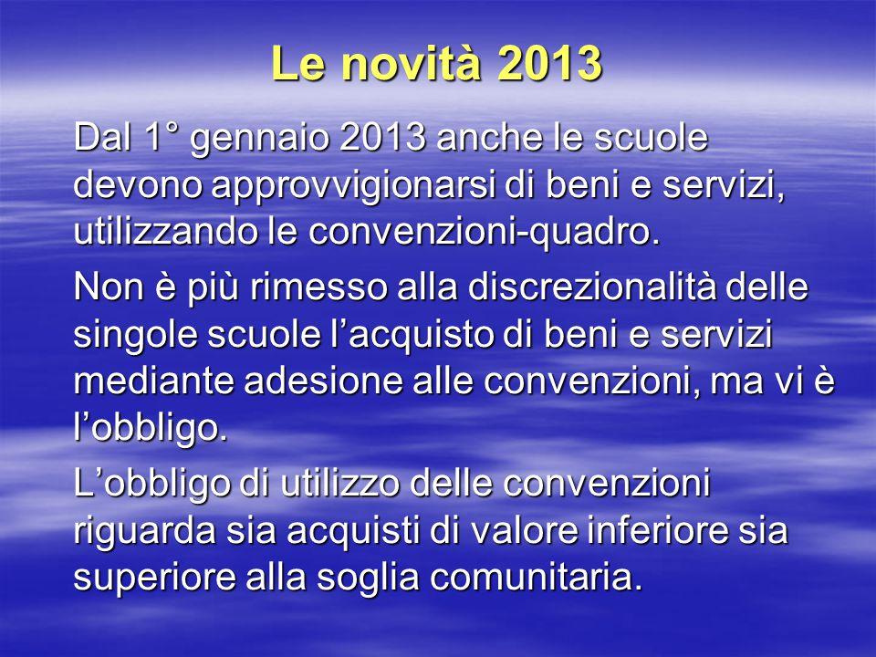 Le novità 2013 Dal 1° gennaio 2013 anche le scuole devono approvvigionarsi di beni e servizi, utilizzando le convenzioni-quadro.
