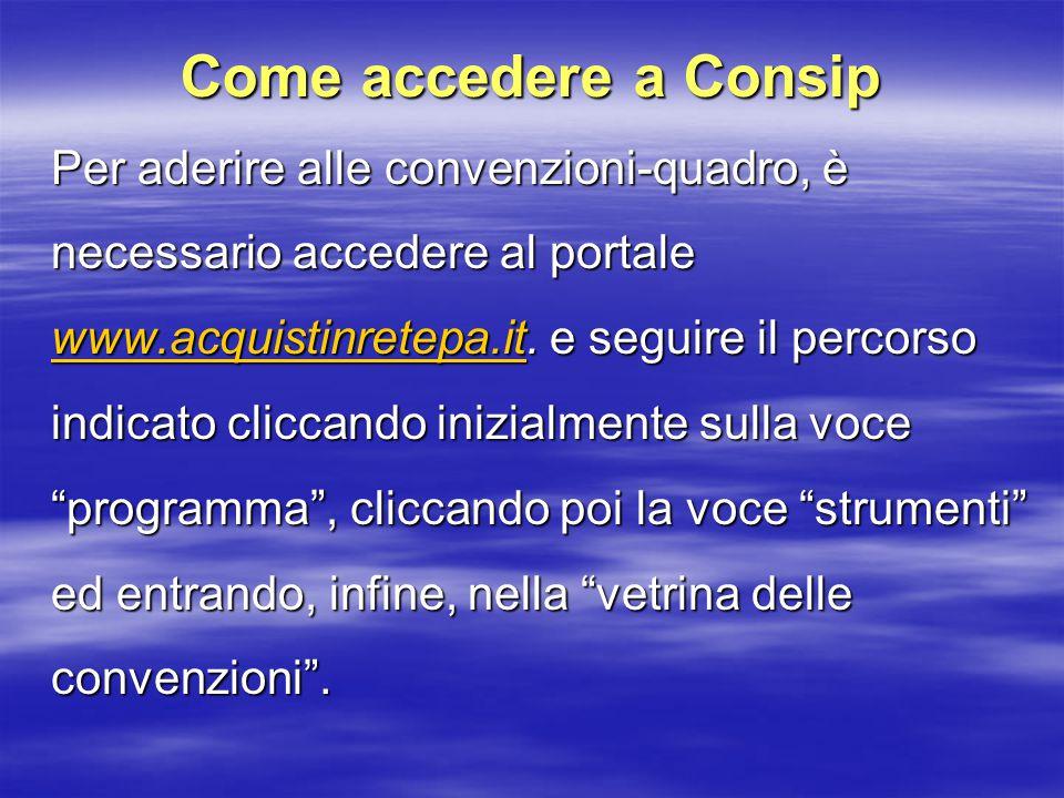 Come accedere a Consip Per aderire alle convenzioni-quadro, è necessario accedere al portale www.acquistinretepa.it.