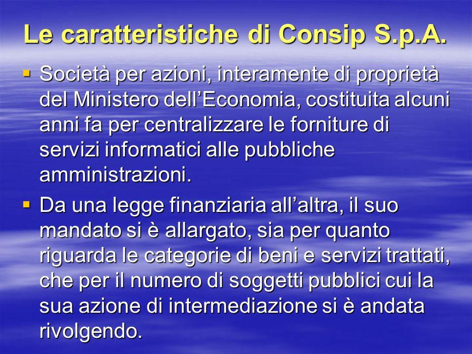 Il ruolo della Consip Lo scopo dichiarato è quello di realizzare economie di scala, attraverso accordi riguardanti forniture importanti.