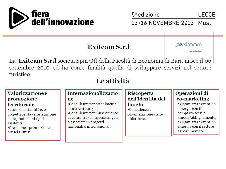 Exiteam S.r.l La Exiteam S.r.l società Spin Off della Facoltà di Economia di Bari, nasce il 06 settembre 2010 ed ha come finalità quella di sviluppare