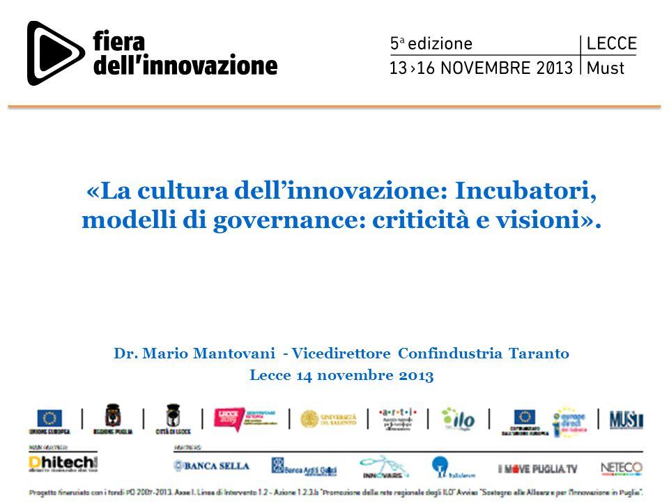 «La cultura dell'innovazione: Incubatori, modelli di governance: criticità e visioni». Dr. Mario Mantovani - Vicedirettore Confindustria Taranto Lecce