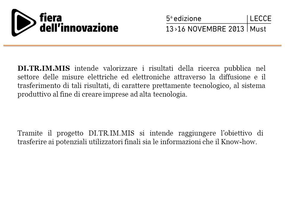 DI.TR.IM.MIS intende valorizzare i risultati della ricerca pubblica nel settore delle misure elettriche ed elettroniche attraverso la diffusione e il