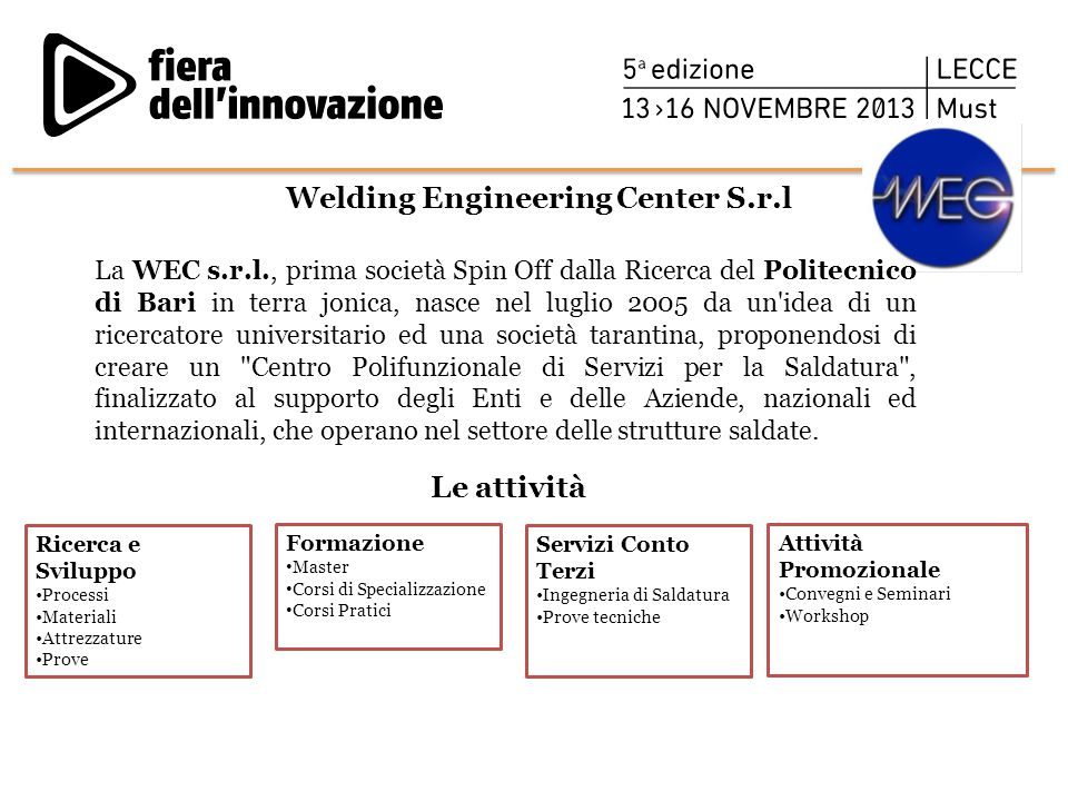 Welding Engineering Center S.r.l Ricerca e Sviluppo Processi Materiali Attrezzature Prove Le attività Formazione Master Corsi di Specializzazione Cors