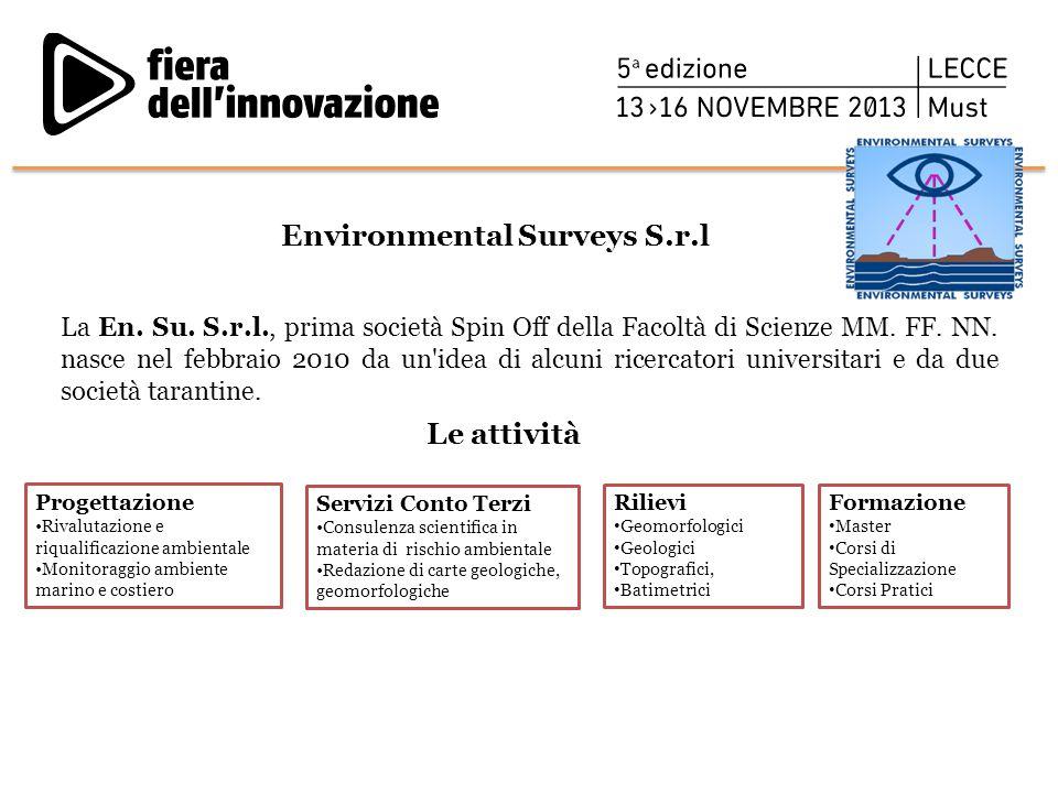 Environmental Surveys S.r.l La En. Su. S.r.l., prima società Spin Off della Facoltà di Scienze MM. FF. NN. nasce nel febbraio 2010 da un'idea di alcun