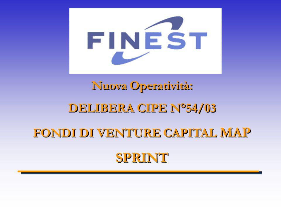 Nuova Operatività: DELIBERA CIPE N°54/03 FONDI DI VENTURE CAPITAL MAP SPRINT Nuova Operatività: DELIBERA CIPE N°54/03 FONDI DI VENTURE CAPITAL MAP SPRINT