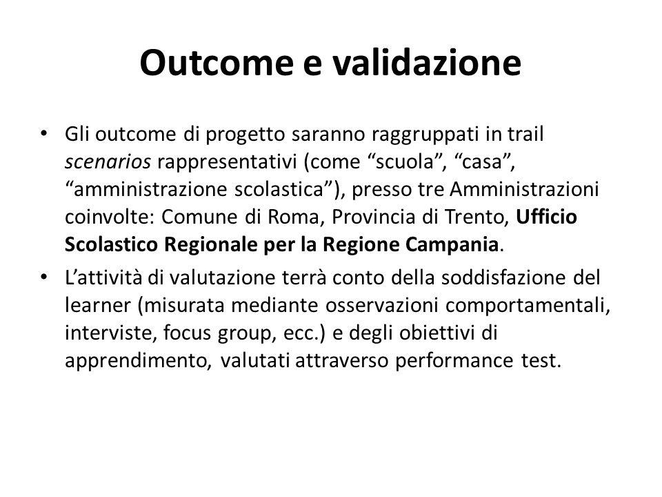 """Outcome e validazione Gli outcome di progetto saranno raggruppati in trail scenarios rappresentativi (come """"scuola"""", """"casa"""", """"amministrazione scolasti"""