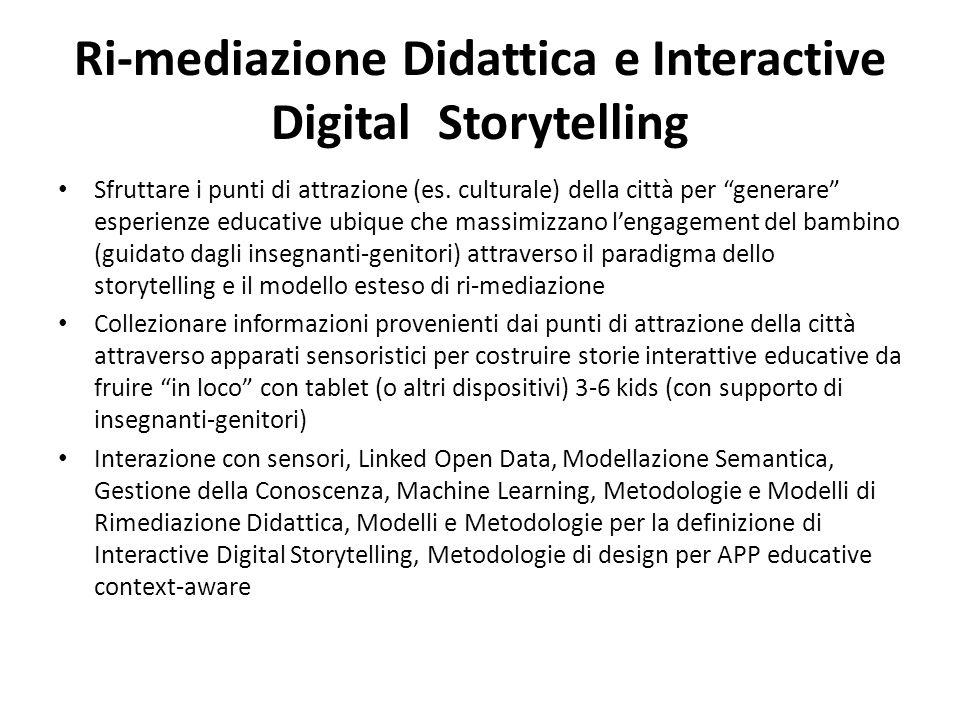 """Ri-mediazione Didattica e Interactive Digital Storytelling Sfruttare i punti di attrazione (es. culturale) della città per """"generare"""" esperienze educa"""