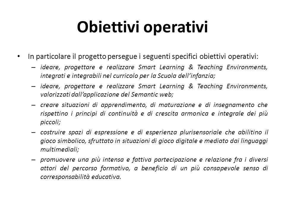 Obiettivi operativi In particolare il progetto persegue i seguenti specifici obiettivi operativi: – ideare, progettare e realizzare Smart Learning & T