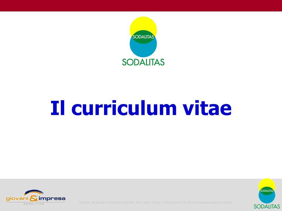 Il curriculum vitae 1 Proprietà intellettuale di Fondazione Sodalitas. Ne è vietato l'utilizzo, la riproduzione e la diffusione senza autorizzazione s