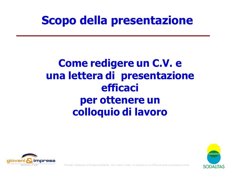 Scopo della presentazione Come redigere un C.V. e una lettera di presentazione efficaci per ottenere un colloquio di lavoro Proprietà intellettuale di