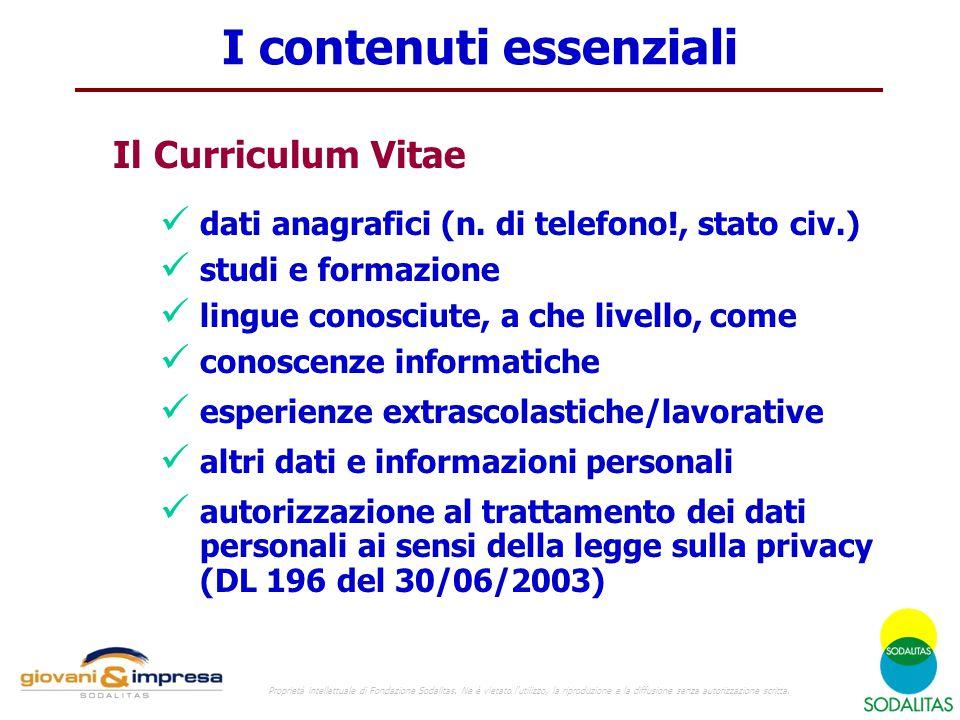 Il Curriculum Vitae dati anagrafici (n. di telefono!, stato civ.) studi e formazione lingue conosciute, a che livello, come conoscenze informatiche es