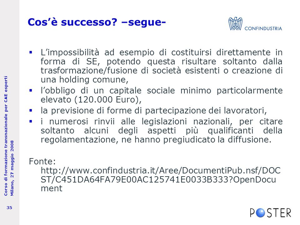 Corso di formazione transnazionale per CAE esperti Milano, 27 maggio 2008 35 Cos'è successo.