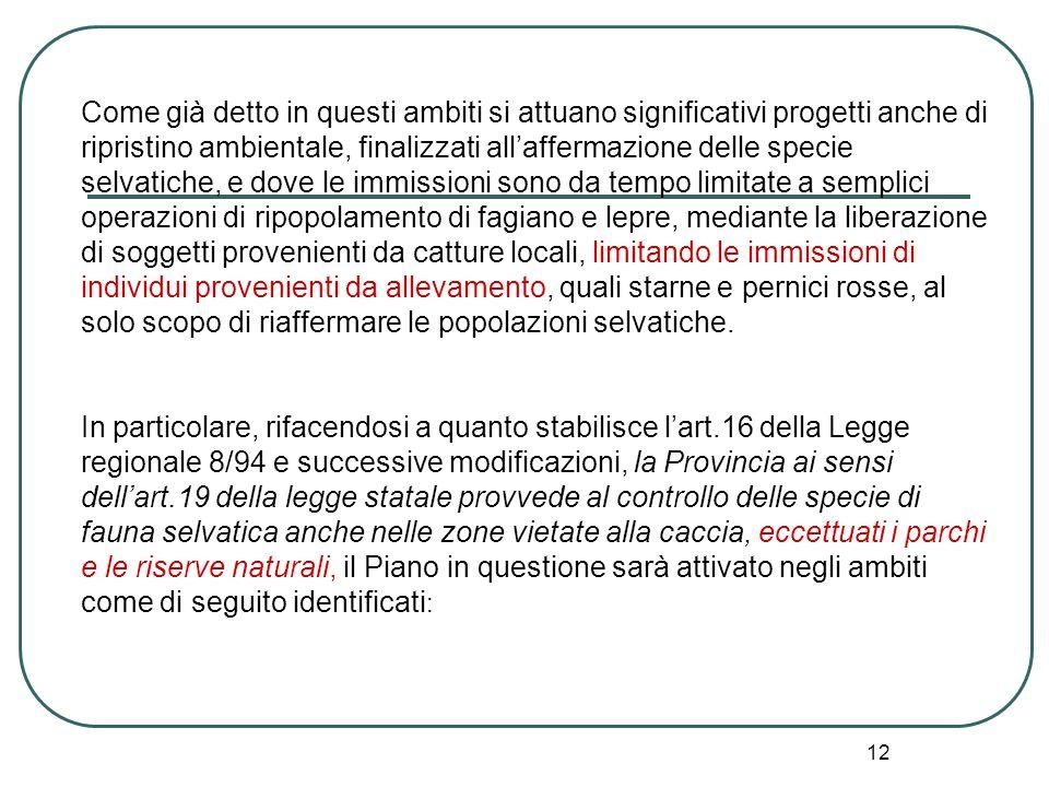 12 Come già detto in questi ambiti si attuano significativi progetti anche di ripristino ambientale, finalizzati all'affermazione delle specie selvati