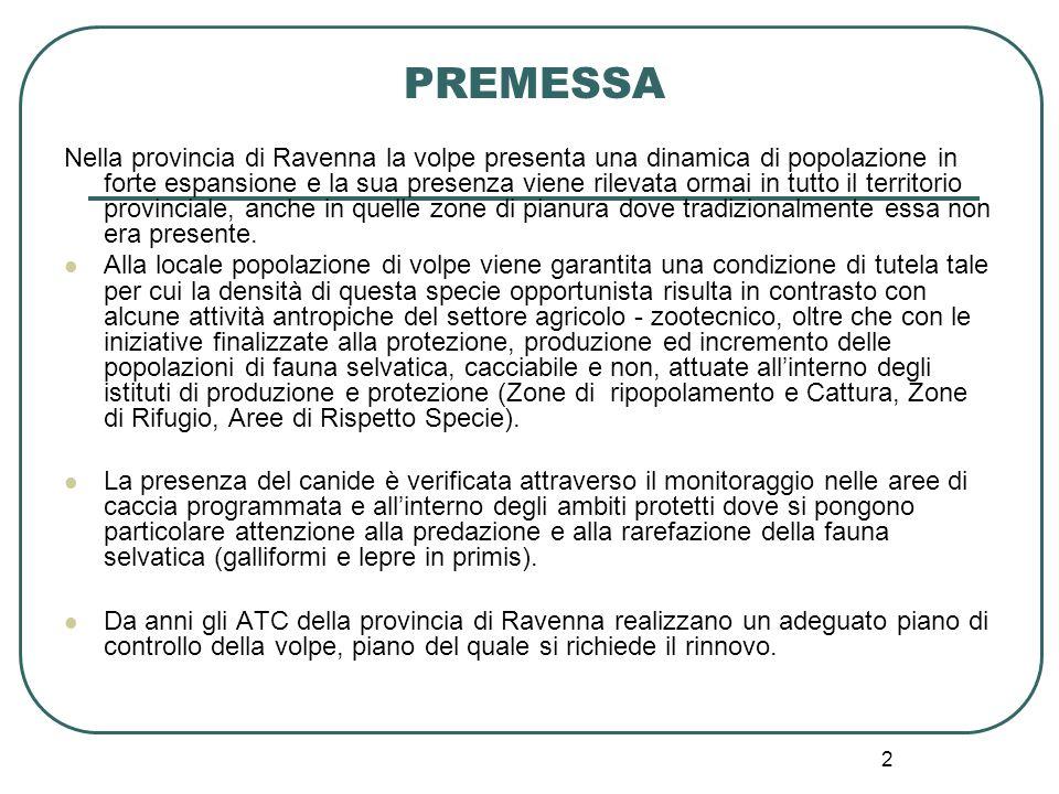 2 PREMESSA Nella provincia di Ravenna la volpe presenta una dinamica di popolazione in forte espansione e la sua presenza viene rilevata ormai in tutt