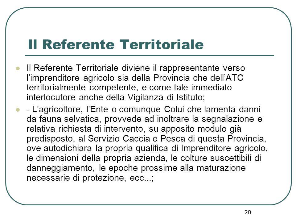 20 Il Referente Territoriale Il Referente Territoriale diviene il rappresentante verso l'imprenditore agricolo sia della Provincia che dell'ATC territ