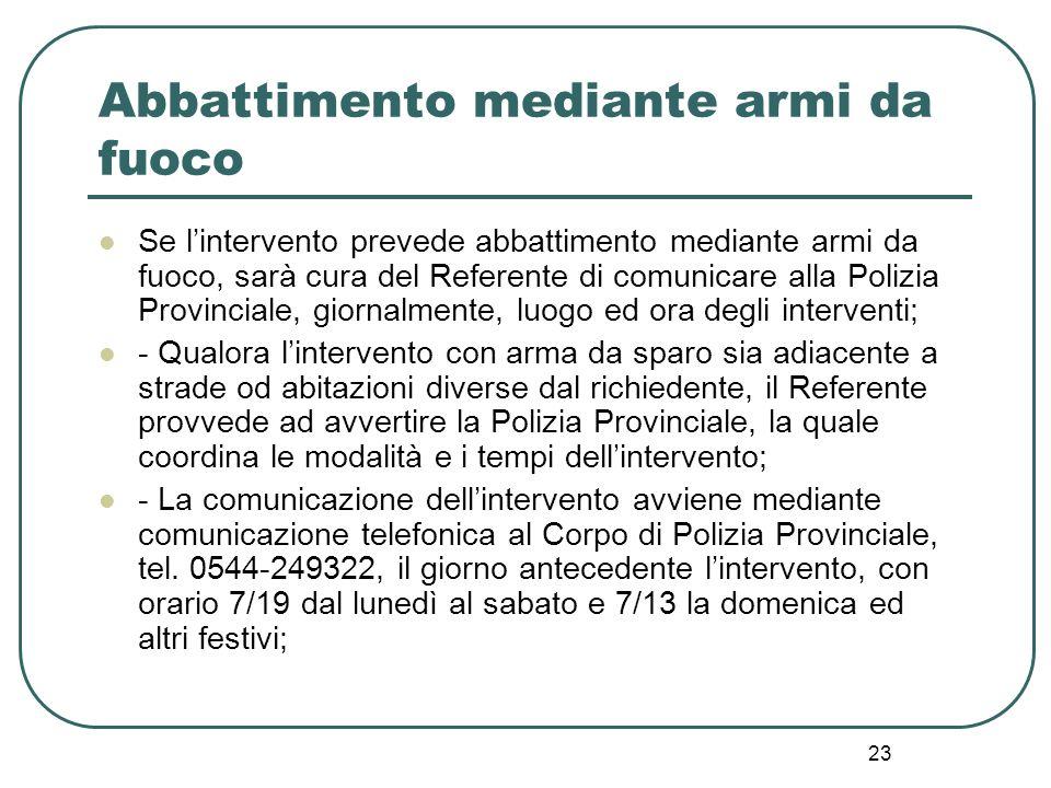 23 Abbattimento mediante armi da fuoco Se l'intervento prevede abbattimento mediante armi da fuoco, sarà cura del Referente di comunicare alla Polizia