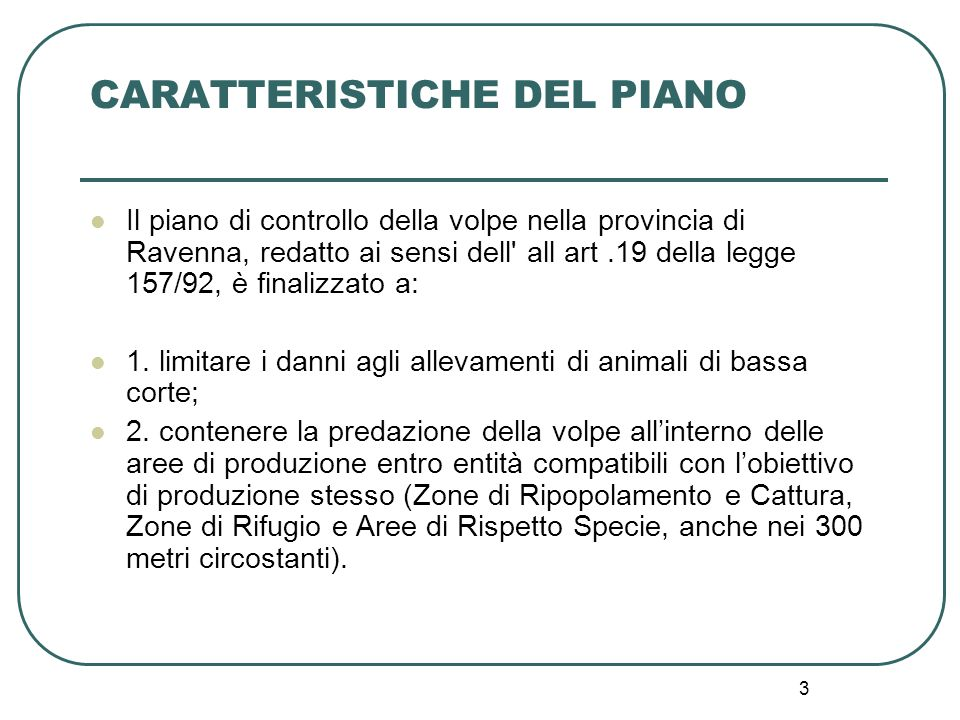 3 CARATTERISTICHE DEL PIANO Il piano di controllo della volpe nella provincia di Ravenna, redatto ai sensi dell' all art.19 della legge 157/92, è fina