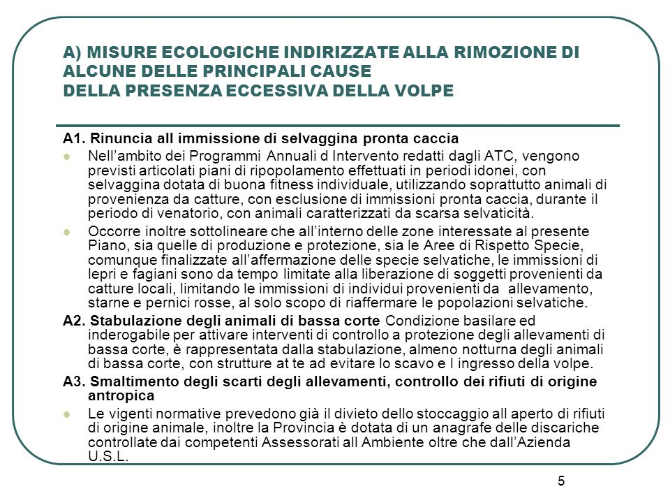 5 A) MISURE ECOLOGICHE INDIRIZZATE ALLA RIMOZIONE DI ALCUNE DELLE PRINCIPALI CAUSE DELLA PRESENZA ECCESSIVA DELLA VOLPE A1. Rinuncia all immissione di
