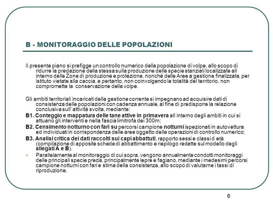 6 B - MONITORAGGIO DELLE POPOLAZIONI Il presente piano si prefigge un controllo numerico della popolazione di volpe, allo scopo di ridurre la predazio