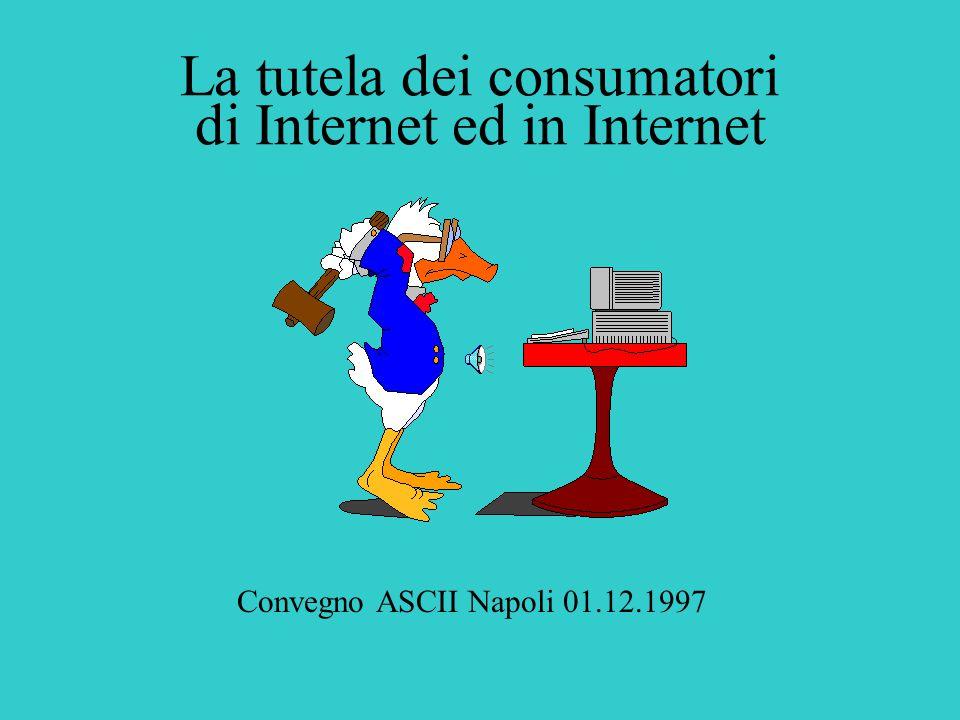 La tutela dei consumatori di Internet ed in Internet Convegno ASCII Napoli 01.12.1997