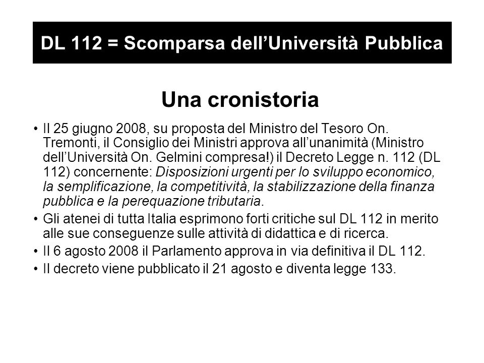 DL 112 = Scomparsa dell'Università Pubblica Una cronistoria Il 25 giugno 2008, su proposta del Ministro del Tesoro On.