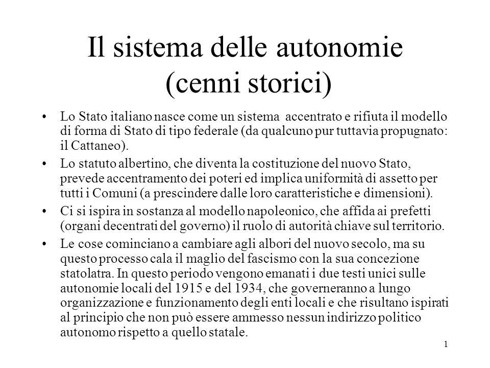 1 Il sistema delle autonomie (cenni storici) Lo Stato italiano nasce come un sistema accentrato e rifiuta il modello di forma di Stato di tipo federal