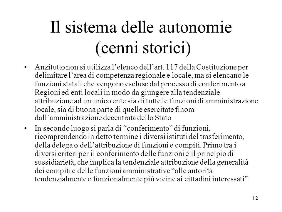 12 Il sistema delle autonomie (cenni storici) Anzitutto non si utilizza l'elenco dell'art. 117 della Costituzione per delimitare l'area di competenza