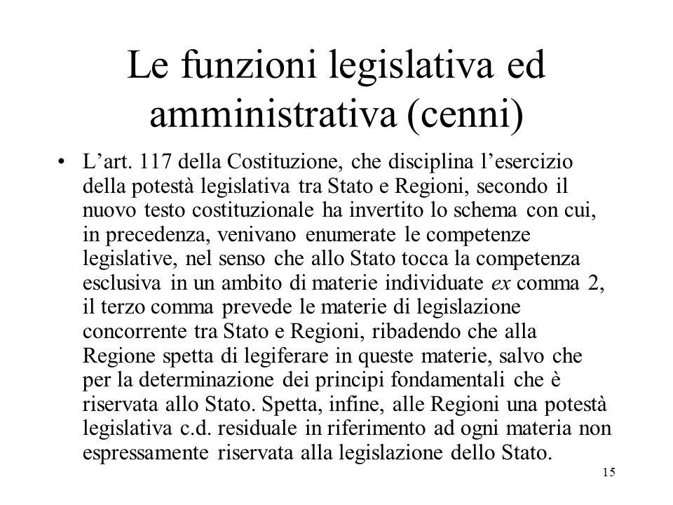 15 Le funzioni legislativa ed amministrativa (cenni) L'art. 117 della Costituzione, che disciplina l'esercizio della potestà legislativa tra Stato e R