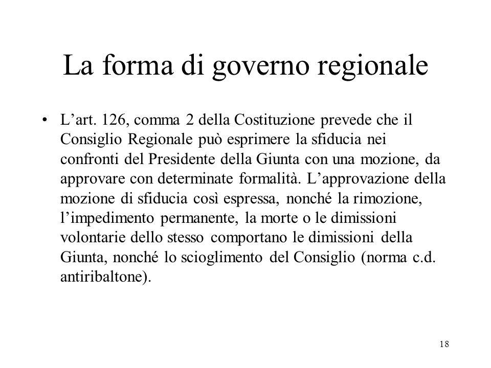 18 La forma di governo regionale L'art. 126, comma 2 della Costituzione prevede che il Consiglio Regionale può esprimere la sfiducia nei confronti del