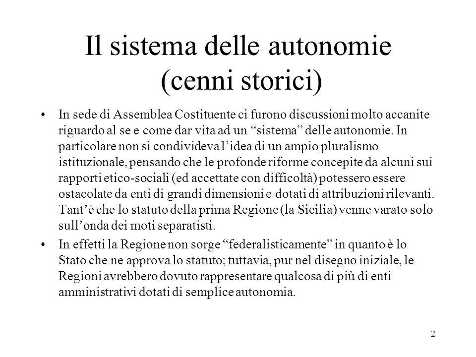 2 Il sistema delle autonomie (cenni storici) In sede di Assemblea Costituente ci furono discussioni molto accanite riguardo al se e come dar vita ad u