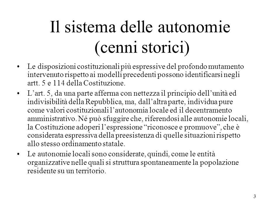 3 Il sistema delle autonomie (cenni storici) Le disposizioni costituzionali più espressive del profondo mutamento intervenuto rispetto ai modelli prec