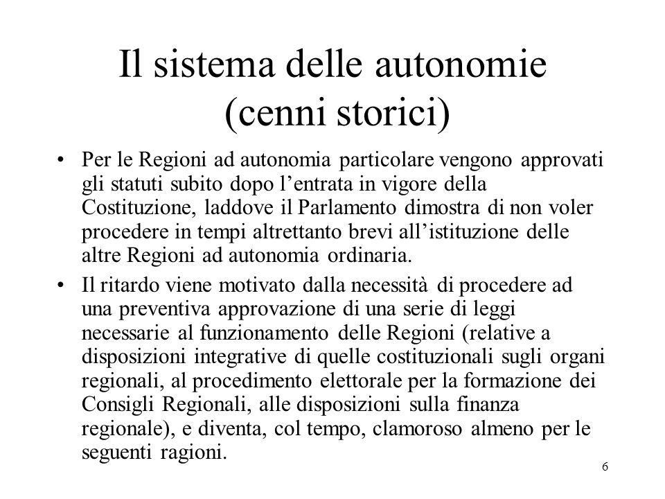 6 Il sistema delle autonomie (cenni storici) Per le Regioni ad autonomia particolare vengono approvati gli statuti subito dopo l'entrata in vigore del